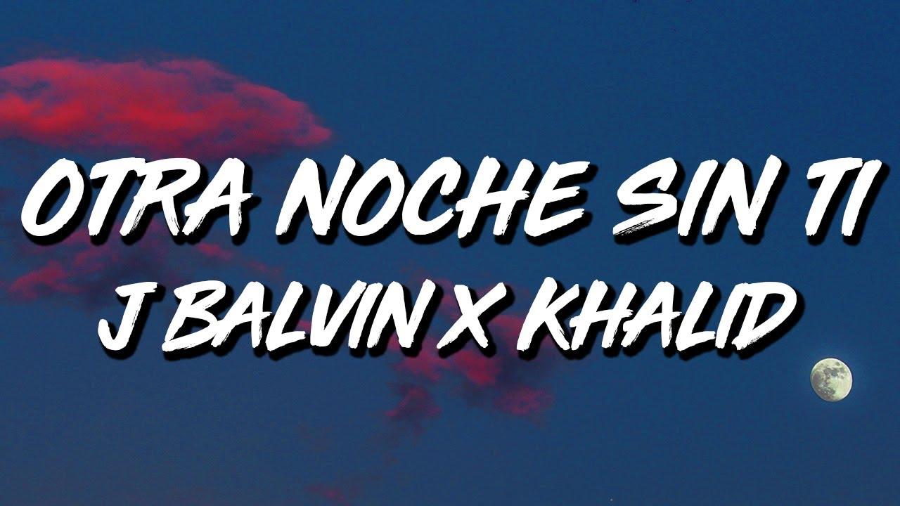 J Balvin x Khalid - Otra Noche Sin Ti (Letra/Lyrics)