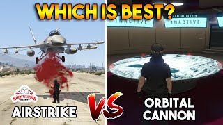 GTA 5 ONLINE : ORBITAL CANNON VS AIRSTRIKE (WHICH IS BEST?)