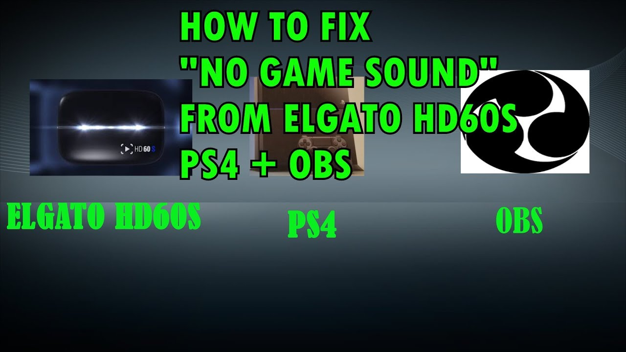 HOW TO FIX NO GAME SOUND FROM ELGATO HD60S+PS4+OBS STUDIO