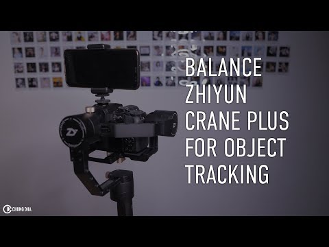 Balance Zhiyun Crane Plus for Object Tracking #wisdomwednesday by Chung Dha