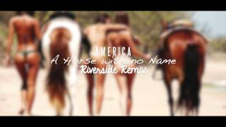 America - A Horse With No Name (Riverside Remix)