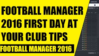 fOOTBALL MANAGER 2016 FIRST DAY AT YOUR CLUB TIPS