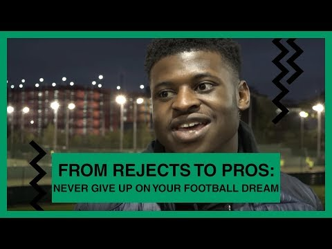 From rejects to pro footballers: Why you never give up on your football dream