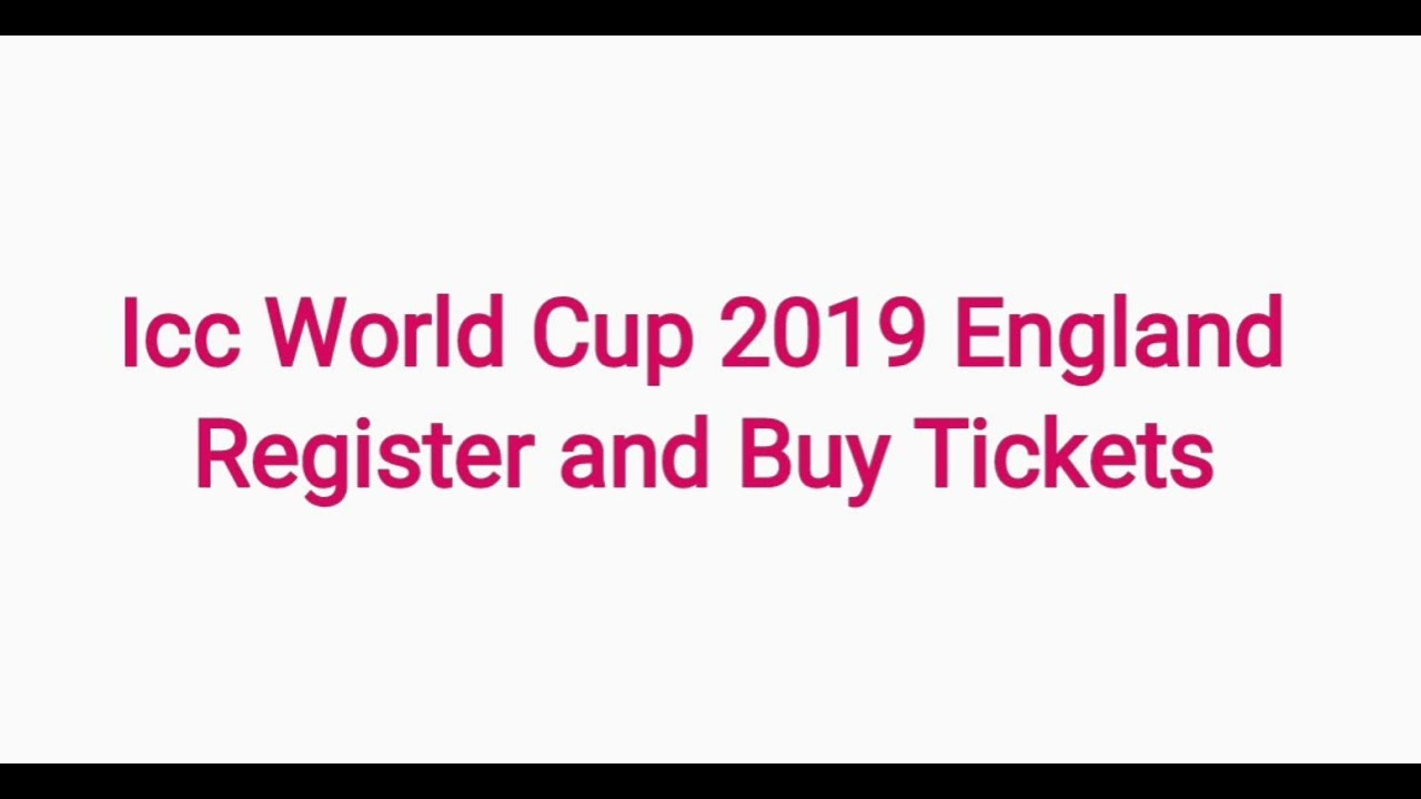 Cricket World Cup buy tickets 2019, Icc World Cup 2019 tickets price registration and buy