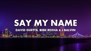 David Guetta, Bebe Rexha & J Balvin - Say My Name (Lyrics)