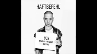 Haftbefehl 069 What Do You Mean Bootleg