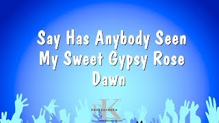 Say Has Anybody Seen My Sweet Gypsy Rose - Dawn (Karaoke Version)