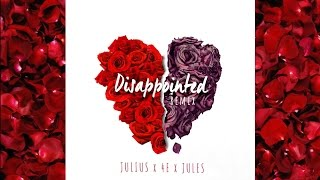 Julius & 4e Feat. Jules - Disappointed Remix (Official Audio)