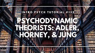 Psychodynamic Theorists; Adler, Horney, Jung (Intro Psych Tutorial #132)