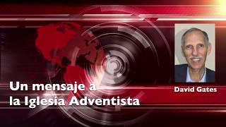 Mensaje a la iglesia Adventista por David Gates   Últimos Días