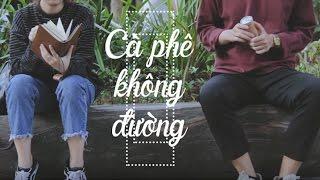 [Phim ngắn] - Cà phê không đường (Official Short Film) | Phim ngắn hay 2017