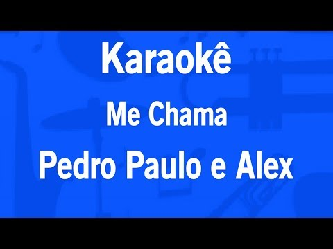 Karaokê Me Chama - Pedro Paulo e Alex (Exclusivo)