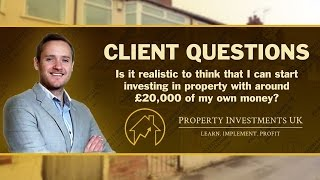 Is Investing in Property with only £20,000 Realistic?