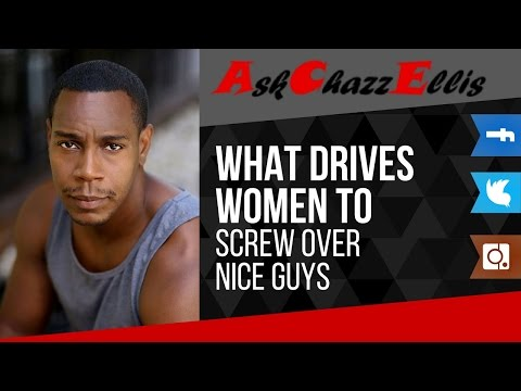 What drives women to screw over nice guys