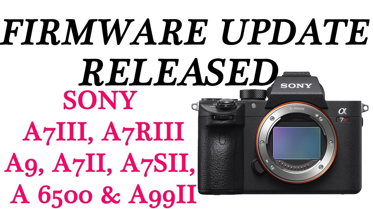 Sony a9, a7RIII, a7III, a7RII, a7SII, a7II, a6500 and a99II Firmware  Updates Released