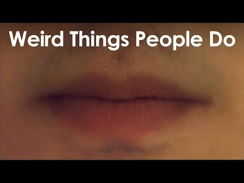Weird Things People Do (That Shouldn't Be Weird)