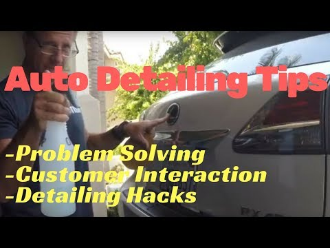 Auto Detailing Tips: problem solving, customer interaction, detailing hacks