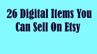 26 Digital Items You Can Sell On Etsy
