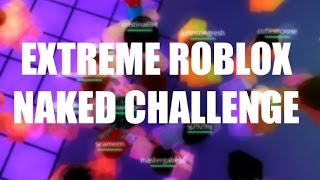 Extreme Roblox Naked Challenge