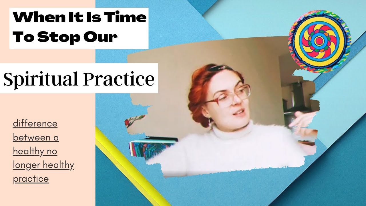 When It Is Time To Stop Our Spiritual Practice