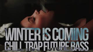 Winter Is Coming - Best of Melodic Chill Trap / Future Bass Mix 2015 | Just Listen Guest Mix