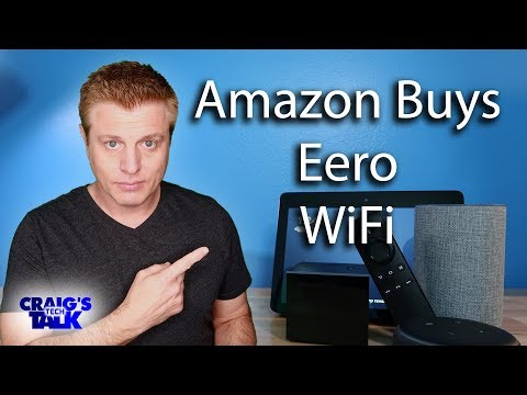 Amazon Acquires Eero Wifi - Is This Acquisition A Good Or Bad Thing?