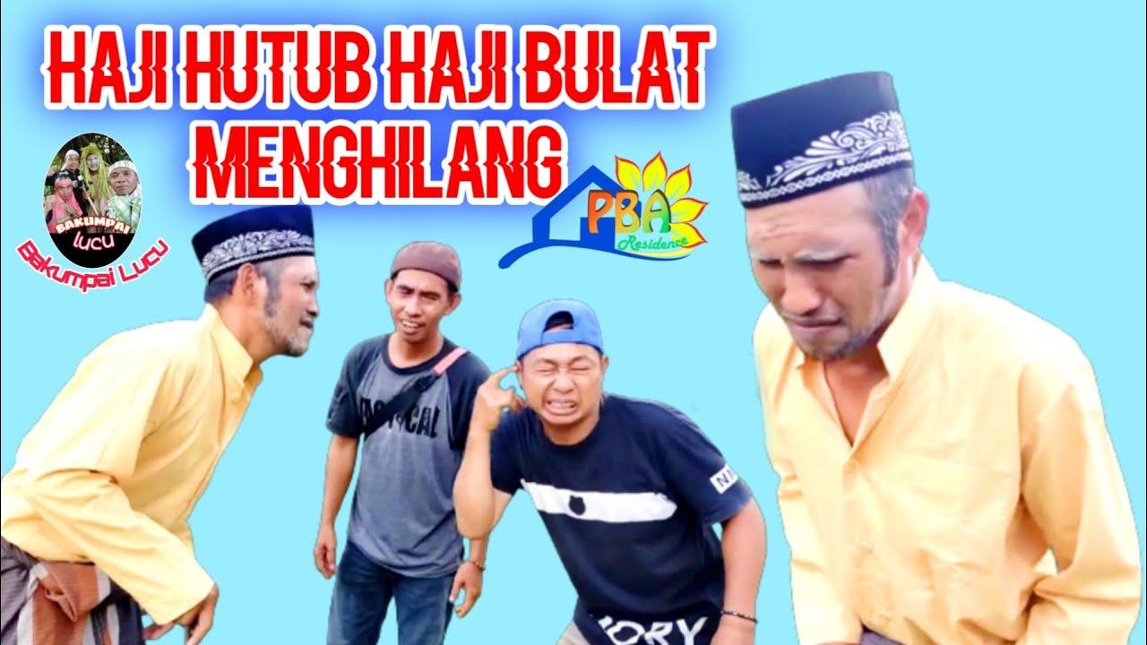 Haji Hutub Haji Bulat menghilang | Bakumpai Lucu|