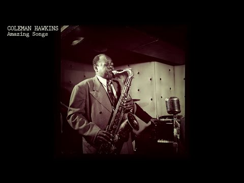 Coleman Hawkins - Amazing Songs (All the Best Jazz Music)