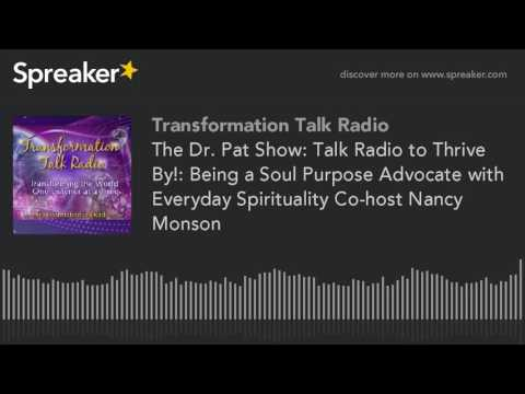 The Dr. Pat Show: Talk Radio to Thrive By!: Being a Soul Purpose Advocate with Everyday Spirituality