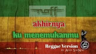 Download Reggae Santuy Akhirnya Ku Menemukanmu - Naff  Agus SaeNiki