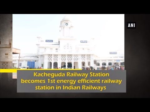 Kacheguda Railway Station becomes 1st energy efficient railway station in Indian Railways