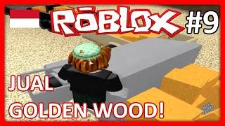 Roblox Indonesia | Lumber Tycoon 2 - Jual Golden Wood! #9 w/ Nakkikun