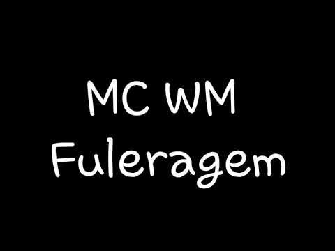 MC WM - Fuleragem | Letra