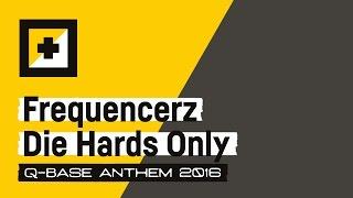 Q-BASE 2016 | Frequencerz - Die Hards Only (Q-BASE Anthem 2016)