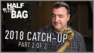 Half in the Bag Episode 152: 2018 Catch-Up (part 2 of 2)