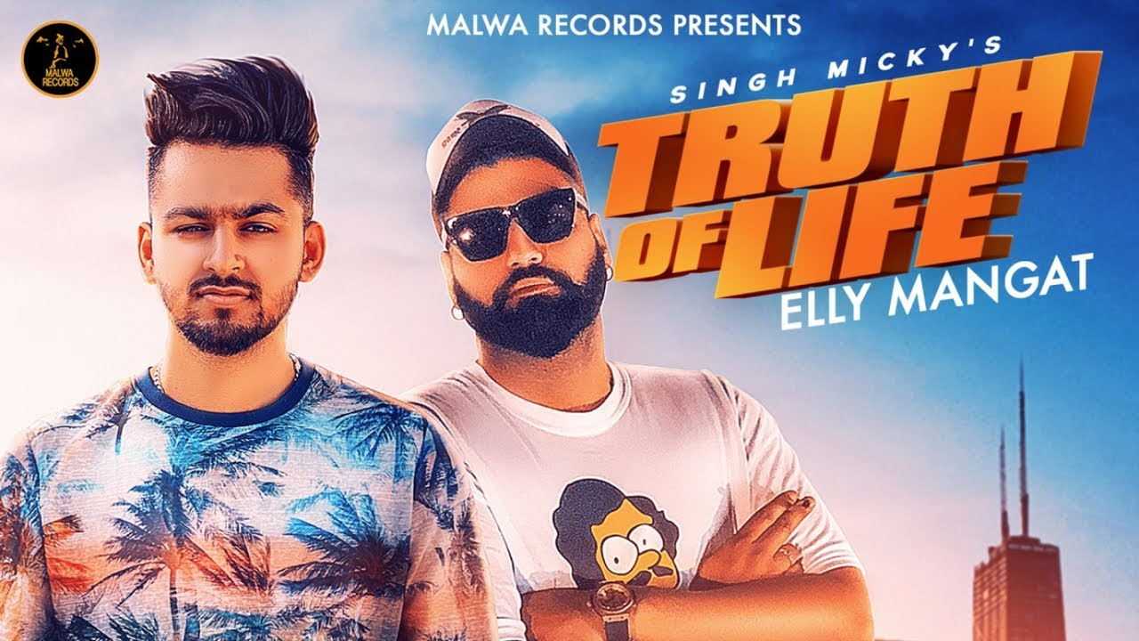 ELLY MANGAT - TRUTH OF LIFE (Full Video) SINGH MICKY | Latest Punjabi Songs 2019 | New Songs 2019