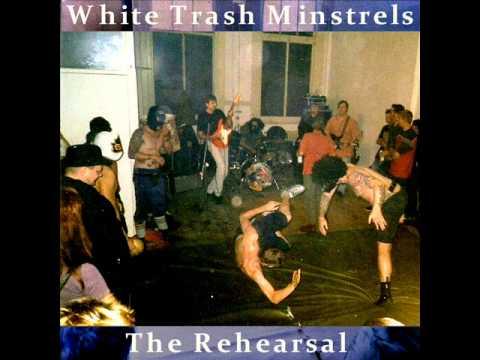 White Trash Minstrels - The Rehearsal (Full Album)