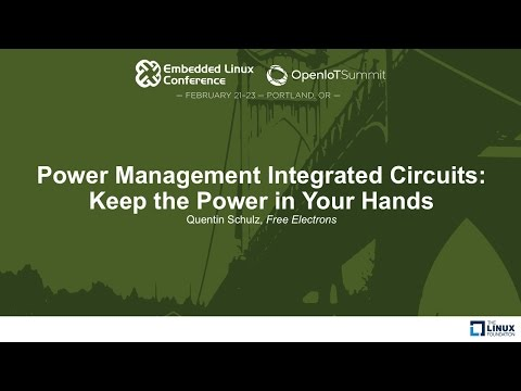 Power Management Integrated Circuits: Keep the Power in Your Hands - Quentin Schulz, Free Electrons