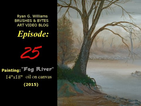"Ep. 25 ""Fog River"" – Painting a River and Trees – Oil Painting Video Blog of Artist Ryan G. Williams"