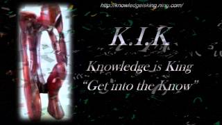 "K.I.K; Knowledge is King, ""Get into the Know"""