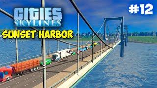 ХОРОШИЙ ЗАРАБОТОК И НОВЫЙ МОСТ - Cities Skylines - Sunset Harbor ОБНОВА #12