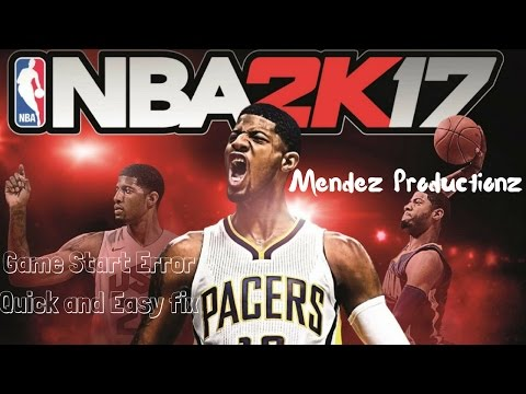 NBA 2k17 Game Start Error Quick and Easy Fix