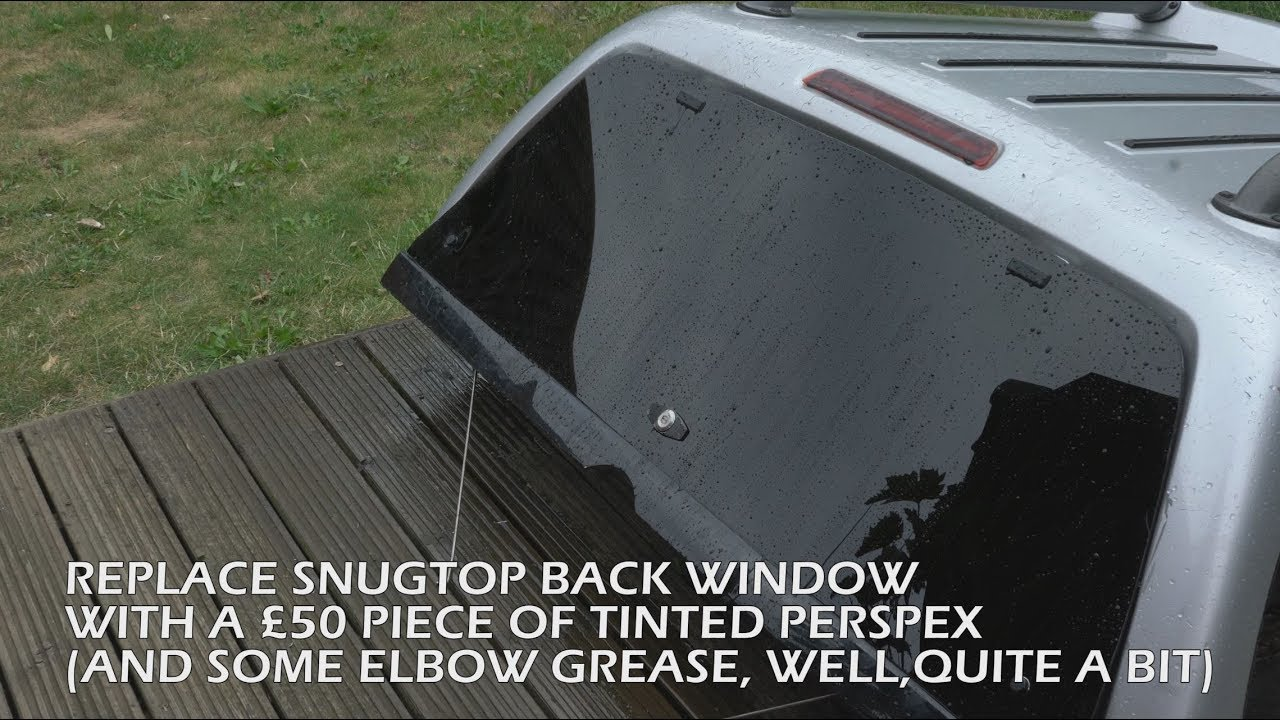 Snugtop Back Window Replacement With Cheap Tinted Perspex Youtube