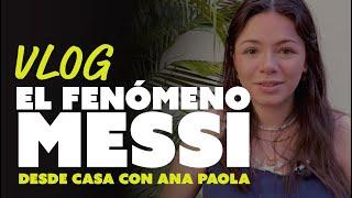"""El fenómeno Messi   """"Desde Casa"""" con Ana Paola"""