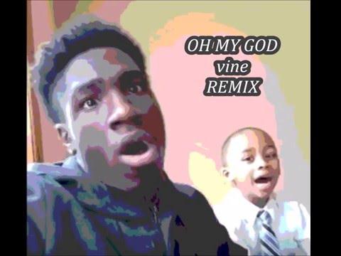 OH MY GOD vine REMIX