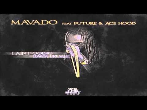 Mavado - I Ain't Going Back Broke Ft Future & Ace Hood