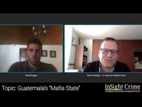 "Guatemala's ""Mafia State"" - Weekly InSight with Steven Dudley and David Gagne"