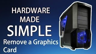 how to remove a graphics card from a computer hardware made simple