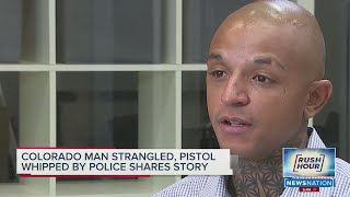 'When somebody has a badge you don't know what to do': Man strangled by Colorado officer speaks out