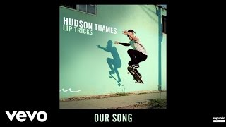 Hudson Thames - Our Song (Audio)